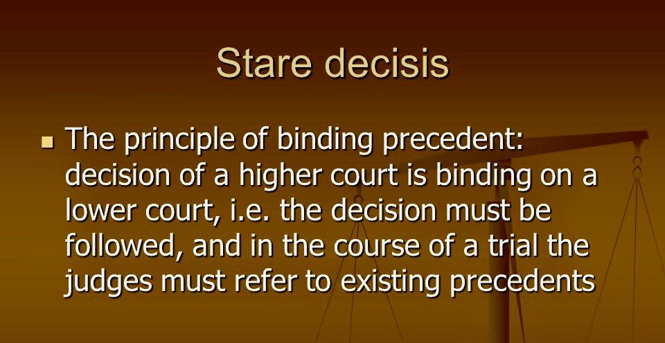 Lower Courts Bound By Higher Courts (Stare Decisis)